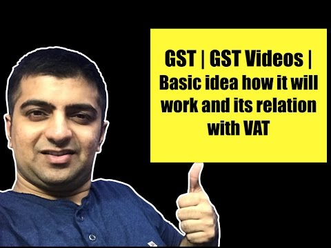 What is GST?  Video 3. Basic idea how it will work and its relation with VAT