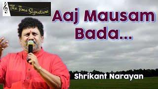 Aaj Mausam Bada Beimaan Hai...by Shrikant Narayan