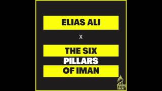 Pillars to Paradise: The Six Pillars of Iman - Elias Ali - #JourneyofILM