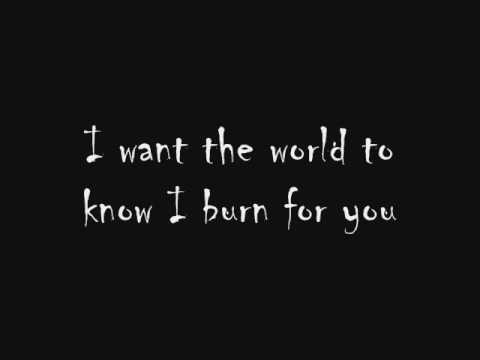 Burn for you,