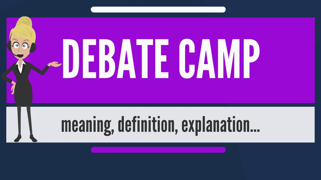 What Does DEBATE CAMP Mean? DEBATE CAMP Meaning, Definition U0026 Explanation