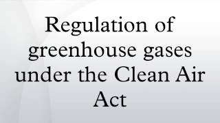 Regulation of greenhouse gases under the Clean Air Act