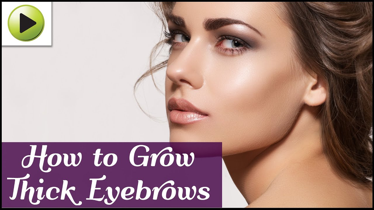 How To Grow Thicker Eyebrows Naturally YouTube - Get thicker eye brows naturally eyebrow growing tips