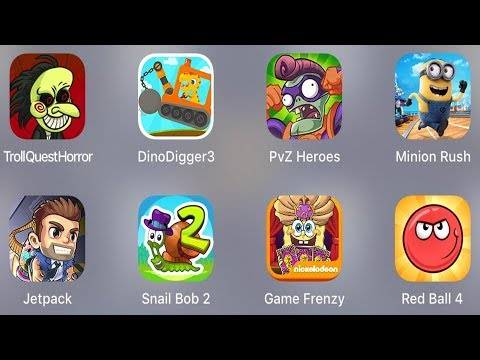 Troll Quest Horror,Dino Digger 3,PVZ Heroes,Minion Rush,Jetpack,Snail Bob 2,Game Frenzy,Red Ball 4