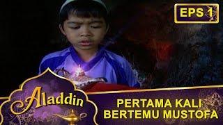 Awal Mula Aladdin Bertemu Dengan Jin Mustofa  - Aladdin Eps 1 Part 1