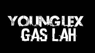 Young lex ; gas-lah LIRIK