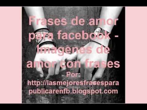 Frases De Amor Para Facebook Imagenes De Amor Con Frases Youtube