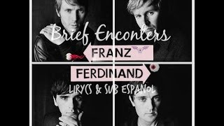 Franz Ferdinand Brief Enconters sub español/lirycs