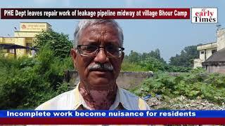 Phe Dept Leaves Repair Work Of Leakage Pipeline Midway At Village Bhour Camp