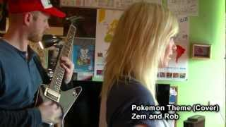 Zem and Rob - Pokemon Theme (Cover)