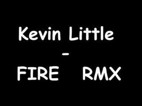 Kevin Little - Fire (REMIX)