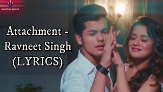Attachment full song lyrics |ft. Sidhart nigam and avneet kaur| singer ravneet Singh