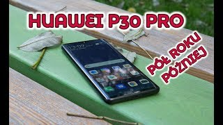 Huawei P30 Pro | Pół roku później