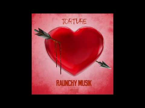"""Torture"""" By Raunchy Musik"""