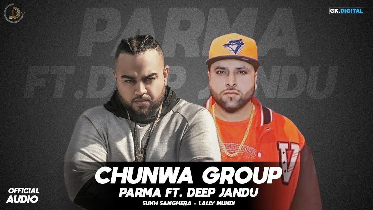 CHUNWA GROUP (official audio) Parma Ft Deep Jandu | Sukh Sanghera | new Songs 2018 | Juke Dock