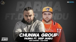 CHUNWA GROUP (official audio) Parma Ft Deep Jandu | Sukh Sanghera | new Songs 2018 | Juke Dock