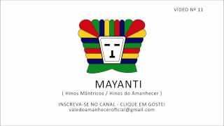 MAYANTI - HINOS MÂNTRICOS / HINOS DO AMANHECER (VÍDEO Nº 11)