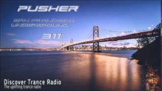 Pusher - San Francisco Underground 311 Uplifting Trance 2015