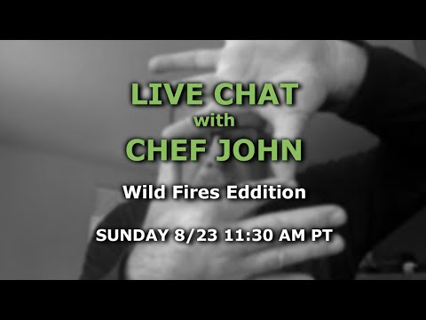 Live Chat with Chef John - Wild Fires Edition