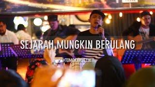 Tomok New Boyz SEJARAH MUNGKIN BERULANG LIVE TOMOKAKUSTIK.mp3