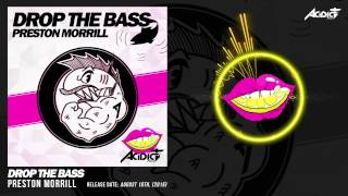 [PREVIEW] PRESTON MORRILL - DROP THE BASS (Release Date: 2015-08-18)