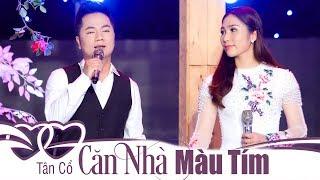 Tân Cổ : CĂN NHÀ MÀU TÍM - Duy Trường & Như Huỳnh | Song Ca Trữ Tình Da Diết [Official MV]