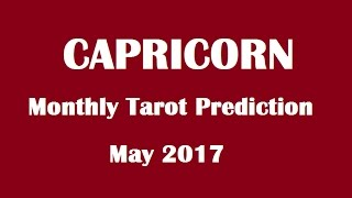 Capricorn  Monthly Reading, May 2017 Tarot Prediction