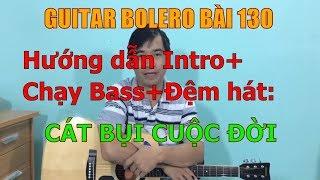 GUITAR BOLERO BÀI 131: CÁT BỤI CUỘC ĐỜI (Hướng dẫn Intro+Chạy Bass+đệm hát)