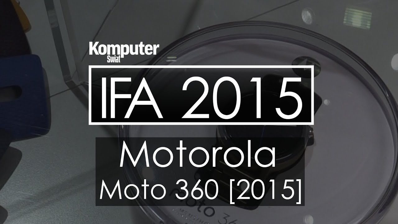 Motorola Moto 360 - kolejna generacja smartwatcha Motoroli - IFA 2015