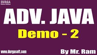ADV. JAVA tutorials || Demo - 2 || by Mr. Ram On 21-07-2021 @8PM IST