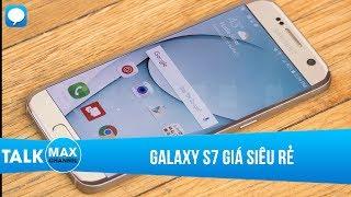 Galaxy S7 thời điểm hiện tại giá đã siêu rẻ- chỉ từ 5 triệu