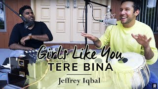 Girls Like You | Tere Bina | Cover By Jeffrey Iqbal & Purnash