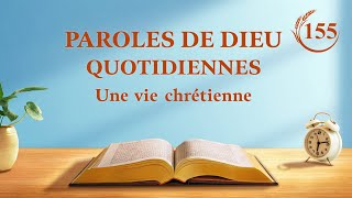 Paroles de Dieu quotidiennes | « L'œuvre de Dieu et la pratique de l'homme » | Extrait 155