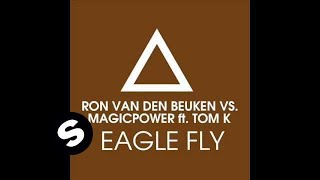 Ron vd Beuken vs MagicPower Feat. Tom K. . - Eagle Fly (Racoon 4 Eyes vs. MEYCE Remix)