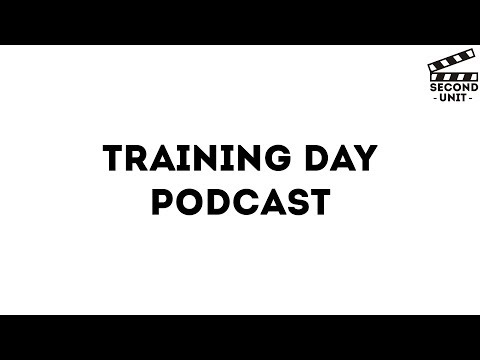 TRAINING DAY (Second Unit Podcast )
