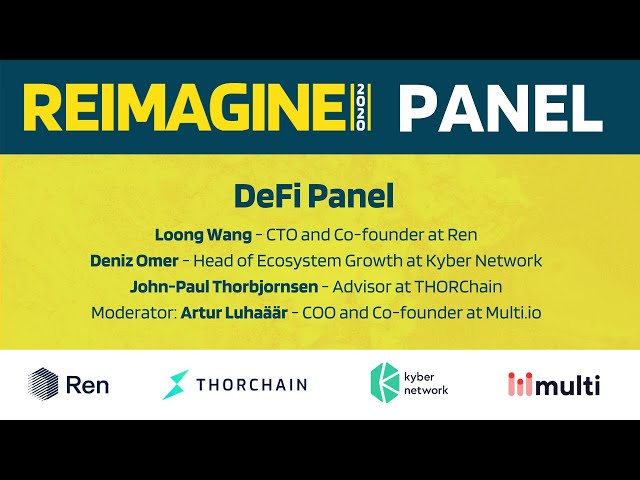 REIMAGINE 2020 v2.0 - DeFi Panel - Kyber - Ren - THORChain - Multi.io