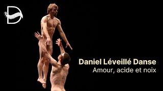 Daniel Léveillé Danse - Amour, acide et noix
