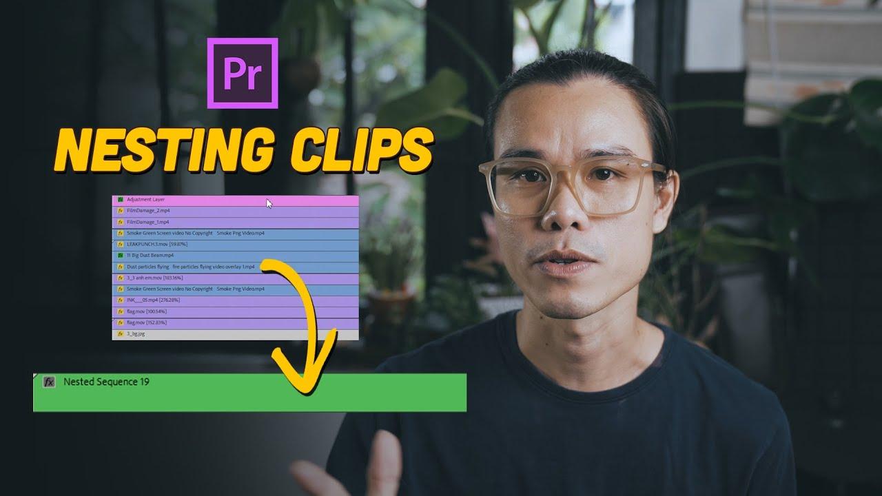 Nesting clips chuyện nhỏ mà không nhỏ // Hướng dẫn Premiere Pro