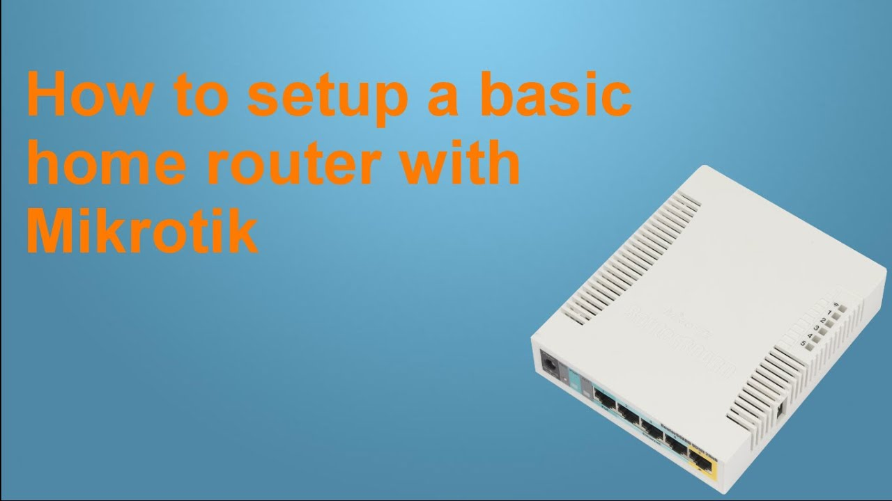 How To setup a basic Home router with Mikrotik