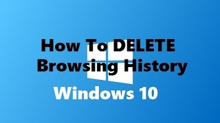 Windows 10 : How To Delete Browsing History | Clear History | Really Easy