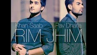 Rim Jhim - Khan Saab ft. Pav Dharia-Full HD Official Video Song