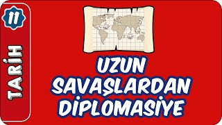 Uzun Savaşlardan Diplomasiye  11.Sınıf Tarih