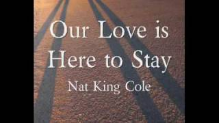 Our Love is Here to Stay by Nat King Cole W/ Lyrics