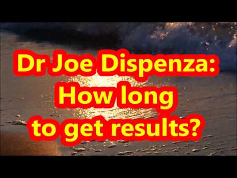 Dr Joe Dispenza: How Long to Get Results?
