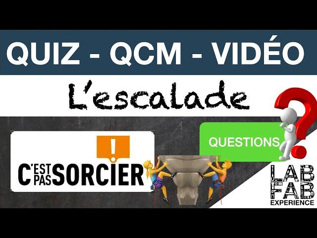 Quiz - QCM - C'est pas sorcier - L'escalade - Questions