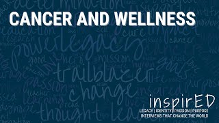 inspirED | Cancer and Wellness