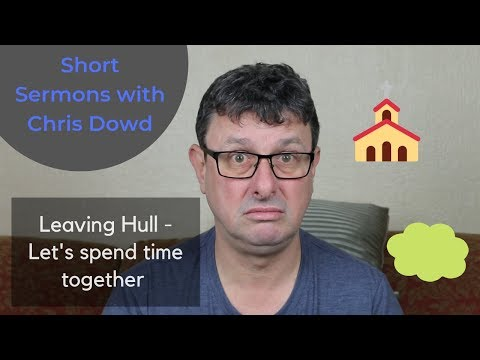 Short Sermons with Chris Dowd: On leaving Hull
