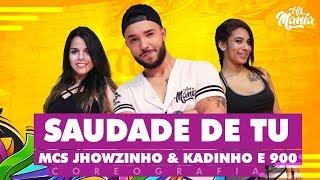 Saudade De Tu MCs Jhowzinho Kadinho e 900 - Hit Mania Coreografia.mp3