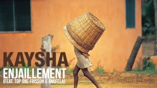 Kaysha - Enjaillement (feat. Top One & Anofela)