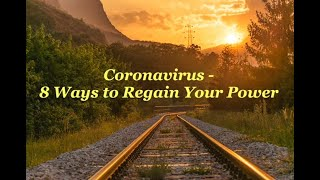 Coronavirus - 8 Ways to Regain Your Power